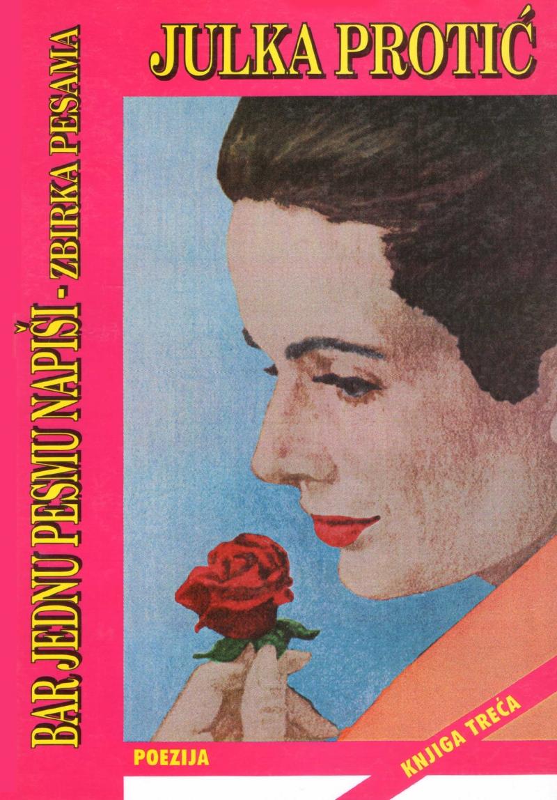 xxxJulka Protić: BAR JEDNU PESMU NAPIŠI - zbirka pesama, Domla-Publishing, Novi Sad,1998.