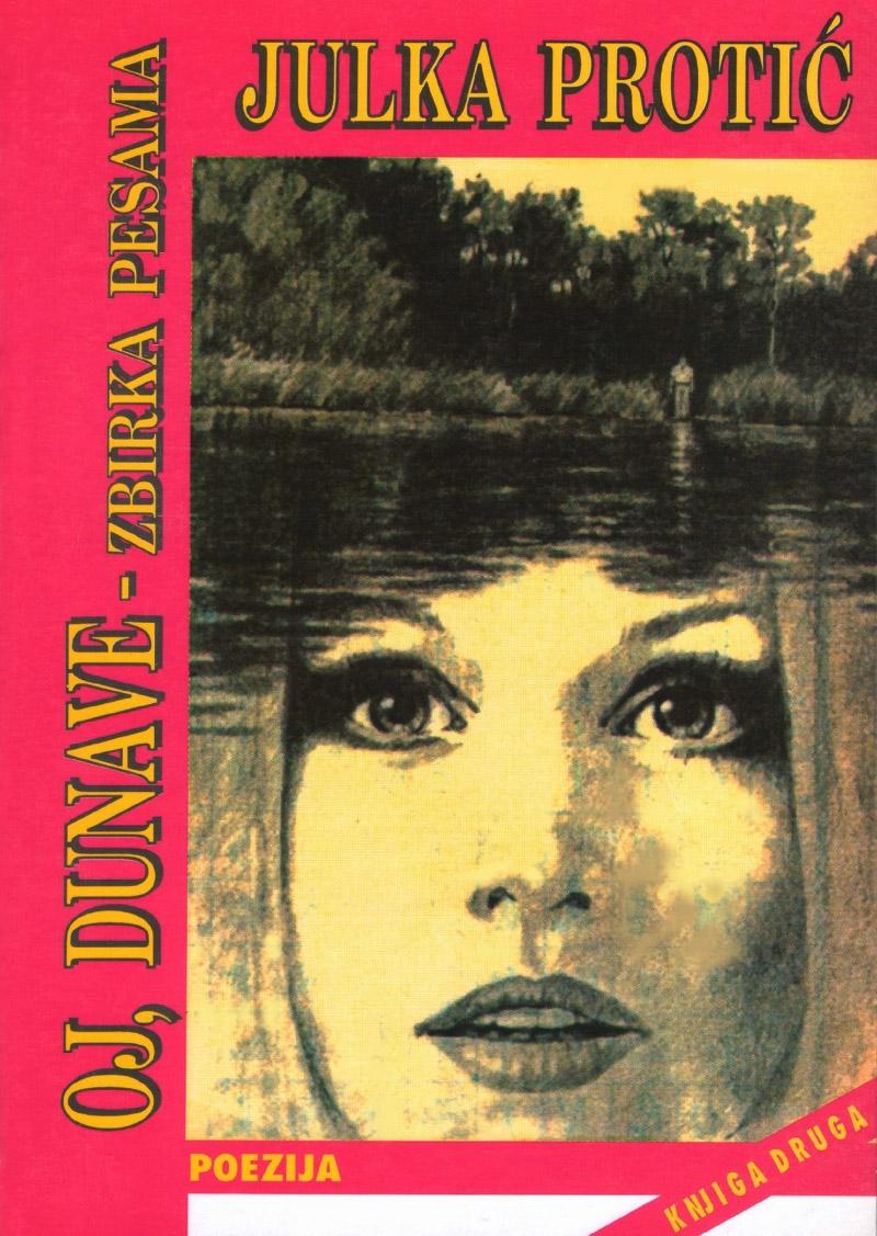 xxxJulka Protić: OJ, DUNAVE - zbirka pesama, Domla-Publishing, Novi Sad, 1998.