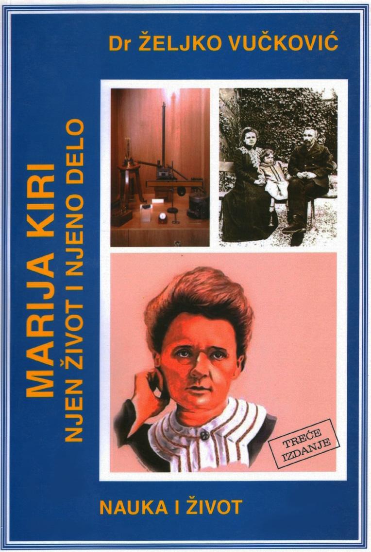 xxxProf. dr Željko Vučković: MARIJA KIRI - njen život i njeno delo (3. izdanje iz 2004. godine), izdavačka kuća Domla-Publishing, Novi Sad