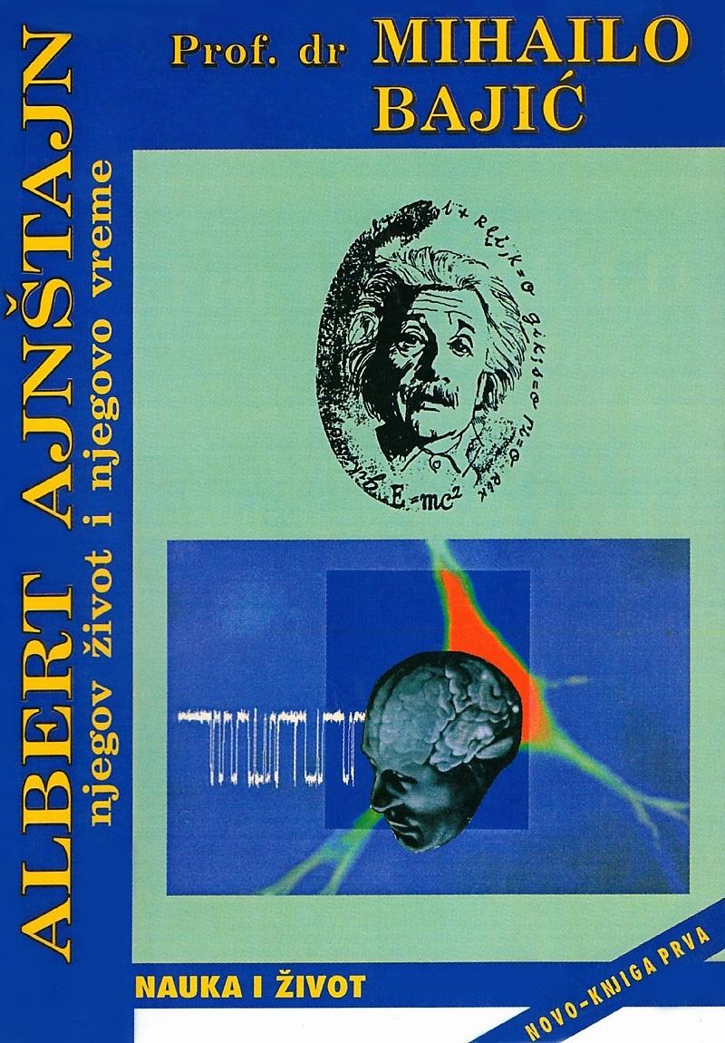 xxxProf. dr Mihailo Bajić: ALBERT AJNŠTAJN - njegov život i njegovo vreme (Novi Sad, 1998)