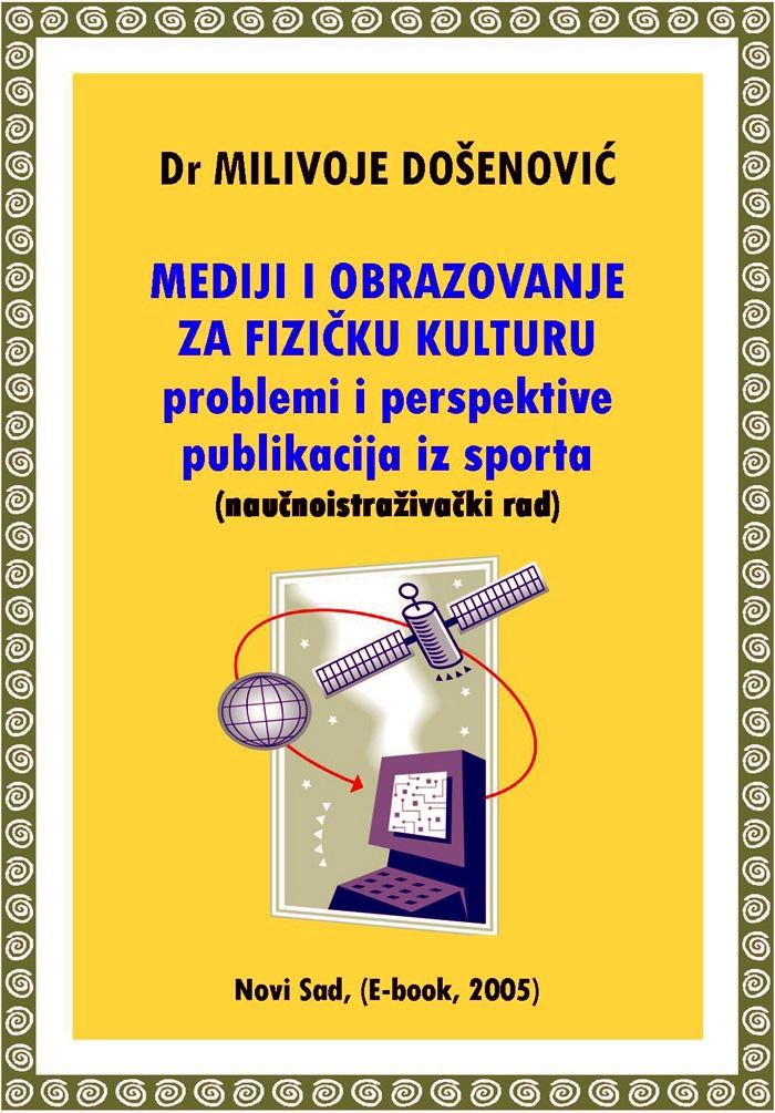 xxxDr Milivoje Došenović: MEDIJI I OBRAZOVANJE ZA FIZIČKU KULTURU - problemi i perspektive publikacija iz sporta (E-book, 2005)