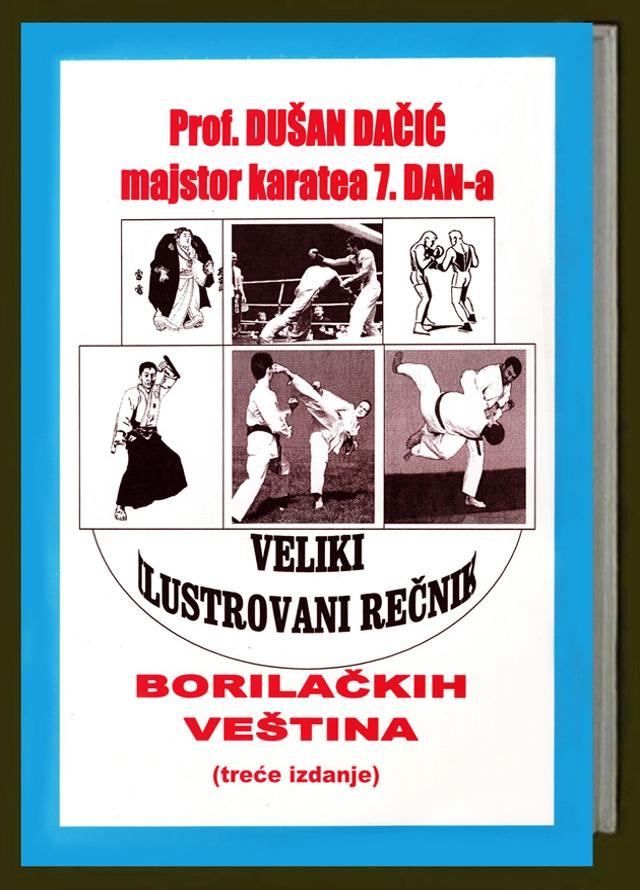 xxxProf. Dušan J. Dačić: Veliki ilustrovani rečnik borilačkih veština (3. izdanje, Novi Sad, 2001)