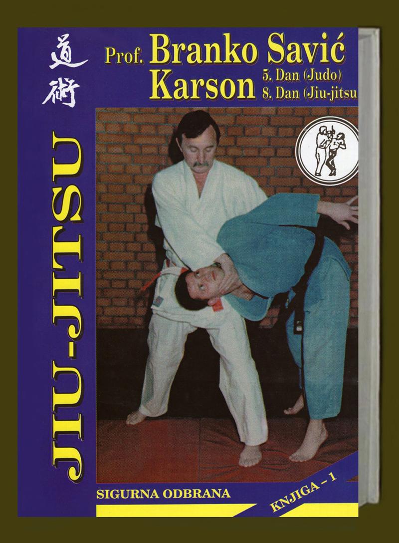 xxxProf. Branko Savić Karson: JIU-JITSU sigurna odbrana, Domla-Publishing, Novi Sad, 1999.