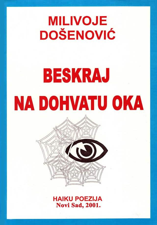 xxxDr Milivoje Došenović: BESKRAJ NA DOHVATU OKA (haiku poezija, 1. izdanje, Novi Sad 2001)