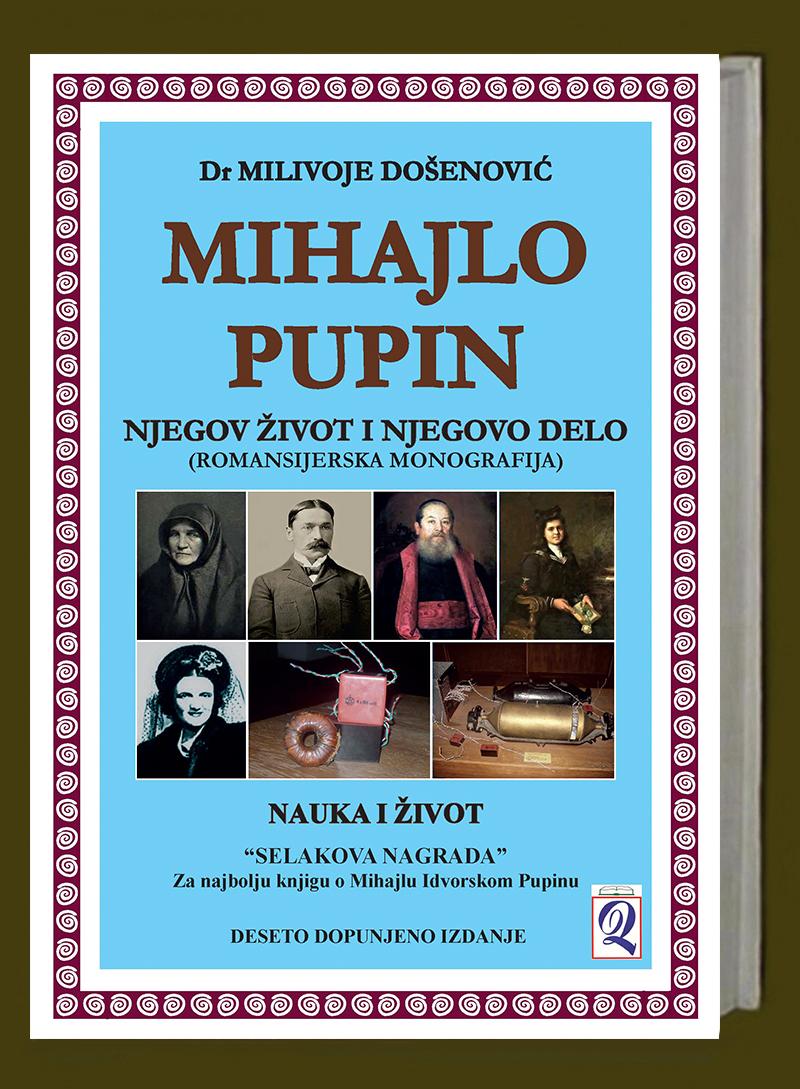 xxxDr Milivoje Došenović: MIHAJLO PUPIN - njegov život i njegovo delo (10. dopunjeno izdanje) Domla-Publishing, Novi Sad, 2020.