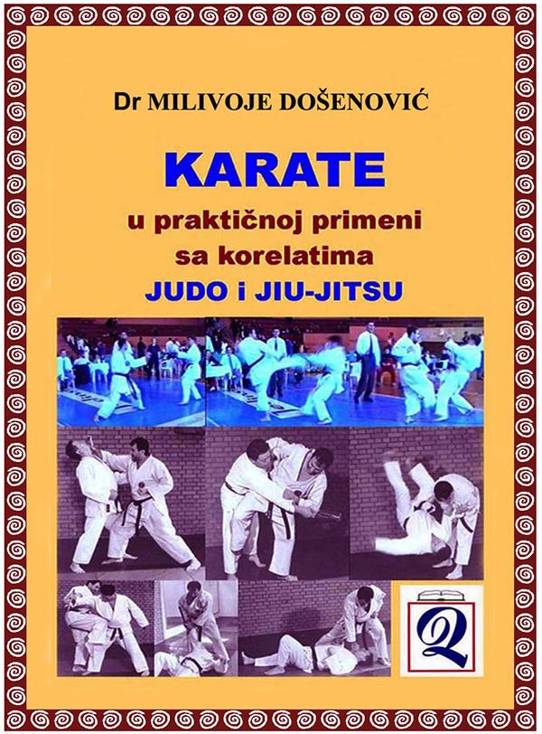 xxxDr Milivoje Došenović: KARATE U PRAKTIČNOJ PRIMENI - sa korelatima judo i jiu-jitsu (1999)