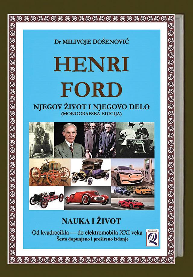 xxxDr Milivoje Došenović: HENRI FORD - NJEGOV ŽIVOT I NJEGOVO DELO (6. elektronsko izdanje) Domla-Publishing, Novi Sad, 2021.