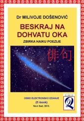 Dr Milivoje Došenović: HAIKU POEZIJA - Beskraj na dohvatu oka (8. izdanje, Novi Sad, 2013)