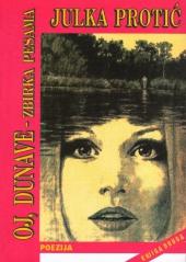 Julka Protić: OJ, DUNAVE - zbirka pesama, Domla-Publishing, Novi Sad, 1998.