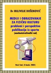 Dr Milivoje Došenović: MEDIJI I OBRAZOVANJE ZA FIZIČKU KULTURU - problemi i perspektive publikacija iz sporta (E-book, 2005)