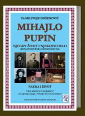 Dr Milivoje Došenović: MIHAJLO PUPIN - njegov život i njegovo delo (10. dopunjeno izdanje) Domla-Publishing, Novi Sad, 2020.